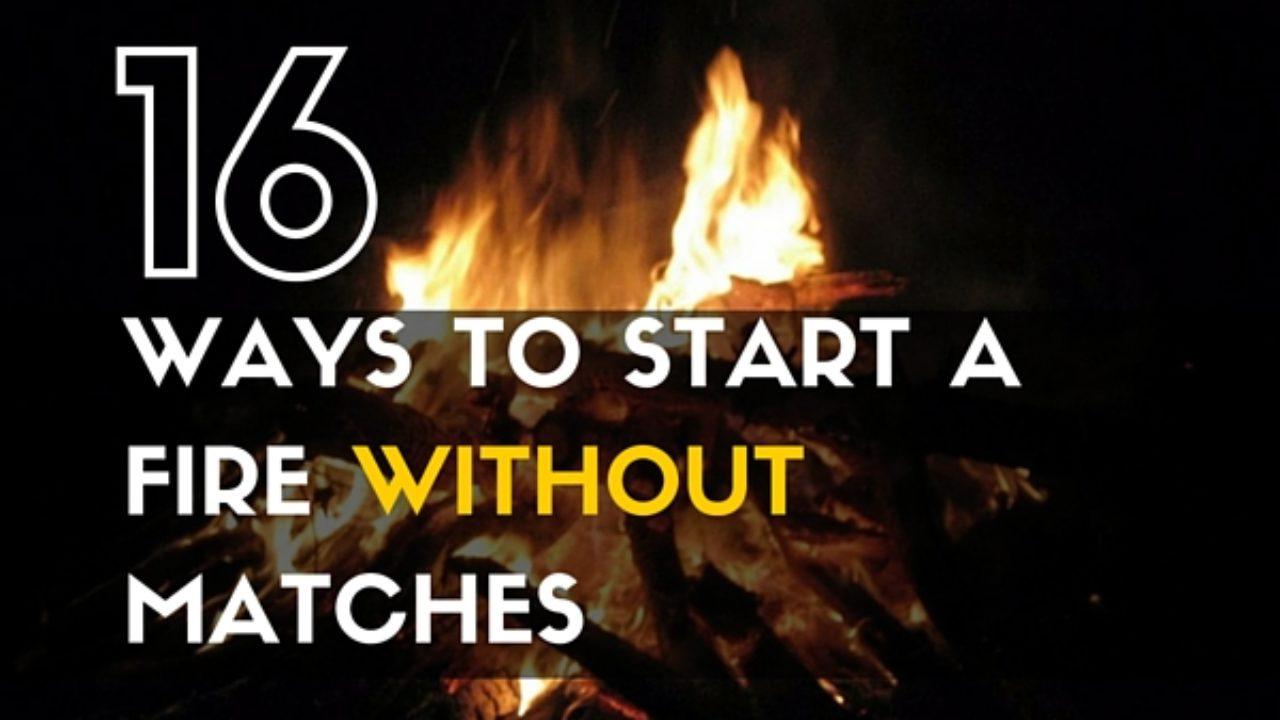 16 Ways To Start A Fire Without Matches Trueprepper