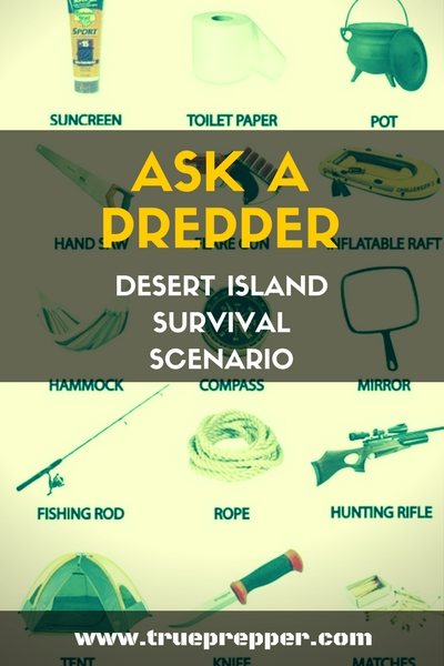 Ask a Prepper Series- Desert Island Survival Scenario