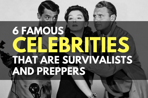 6 Famous Celebrities that are Survivalists and Preppers