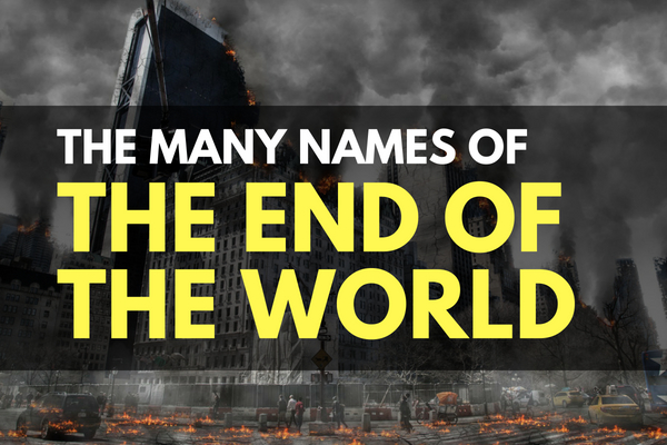 The Many Names of the End of the World