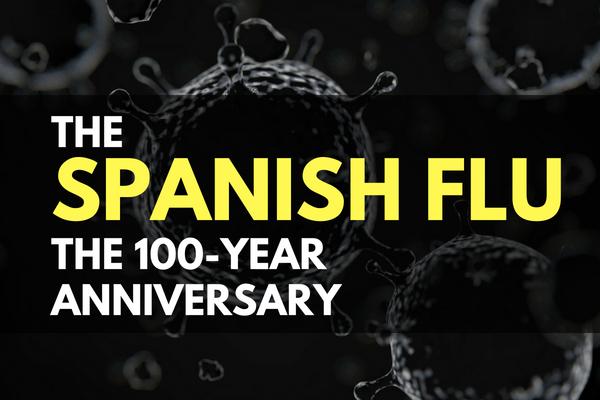 The Spanish Flu – The 100-Year Anniversary
