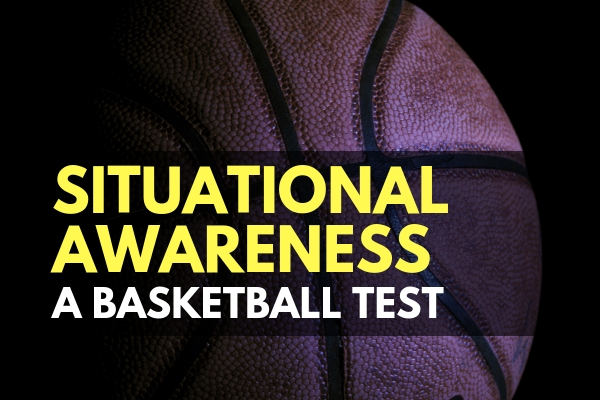 Situational Awareness: A Basketball Test
