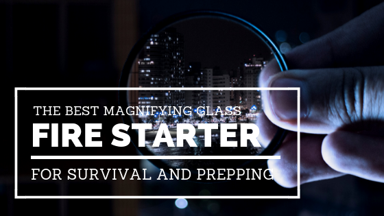 Best Magnifying Glass Fire Starter