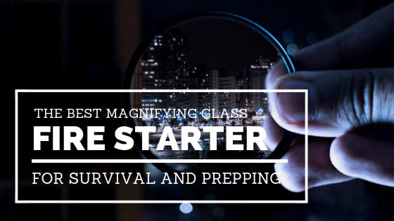 Best Magnifying Glass Fire Starter