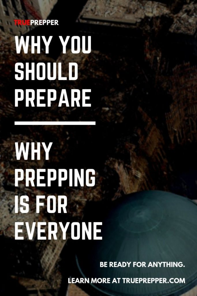 Why You Should Prepare - Why Prepping is for Everyone