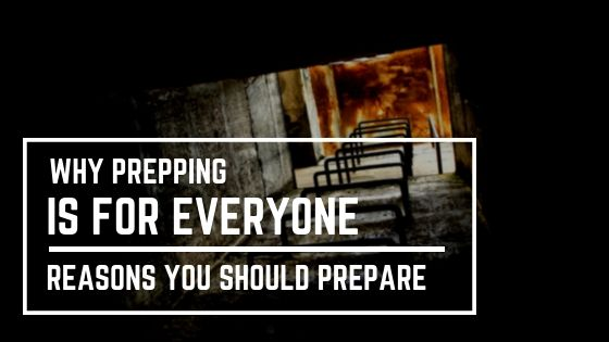 Why Prepping is for Everyone - Reasons You Should Prepare